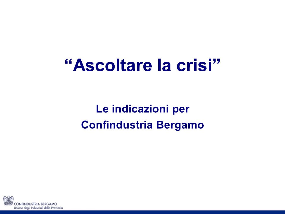 Ascoltare la crisi Le indicazioni per Confindustria Bergamo