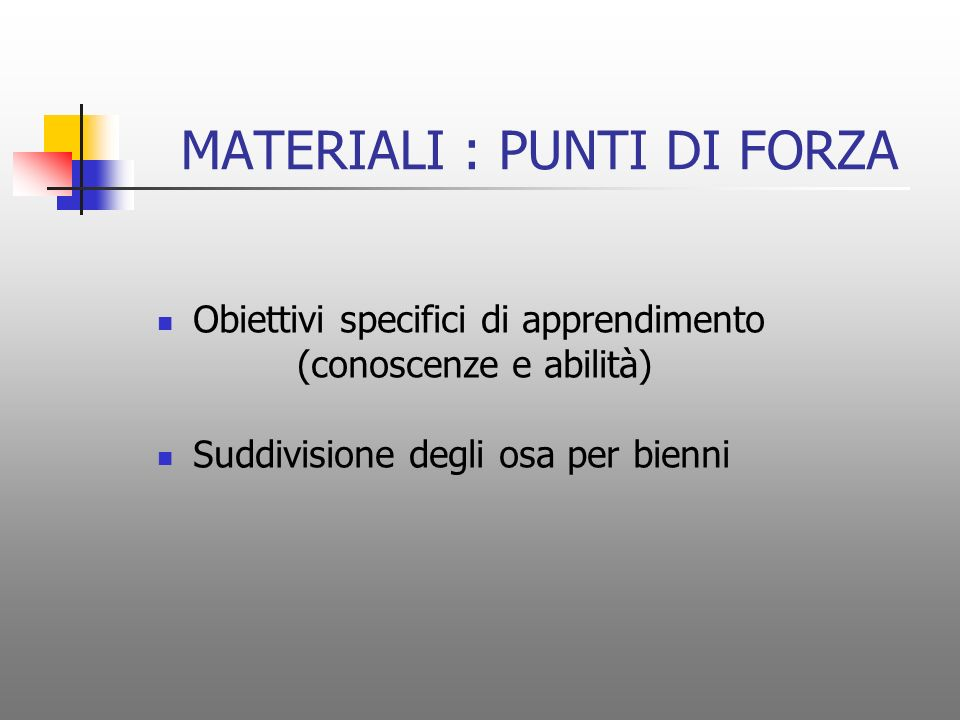 MATERIALI : PUNTI DI FORZA Obiettivi specifici di apprendimento (conoscenze e abilità) Suddivisione degli osa per bienni