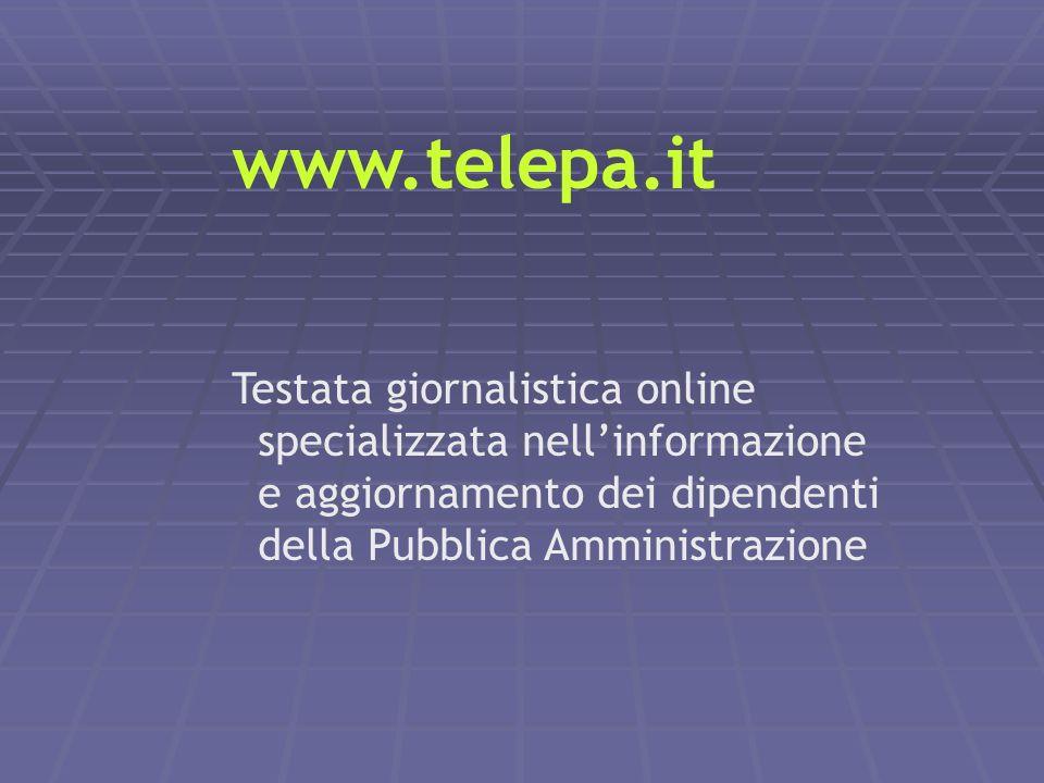 www.telepa.it Testata giornalistica online specializzata nellinformazione e aggiornamento dei dipendenti della Pubblica Amministrazione