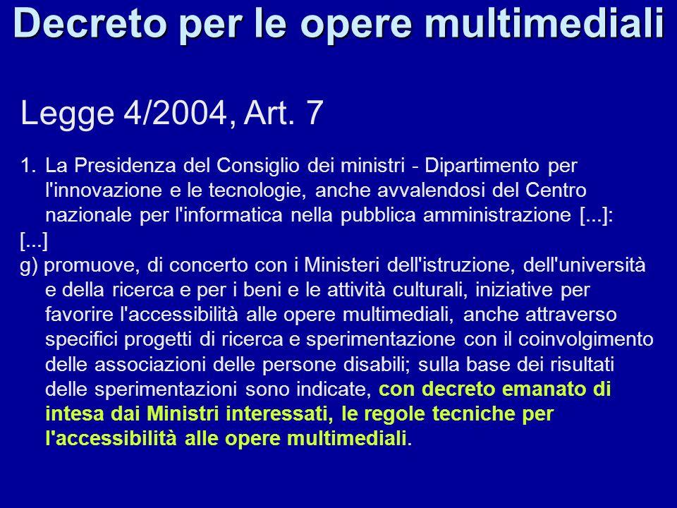 Decreto per le opere multimediali Legge 4/2004, Art. 7 1.La Presidenza del Consiglio dei ministri - Dipartimento per l'innovazione e le tecnologie, an