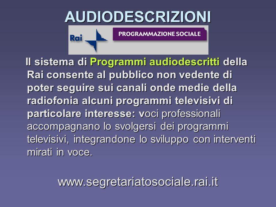 Il sistema di Programmi audiodescritti della Rai consente al pubblico non vedente di poter seguire sui canali onde medie della radiofonia alcuni progr