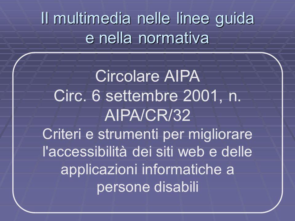 Il multimedia nelle linee guida e nella normativa Circolare AIPA Circ. 6 settembre 2001, n. AIPA/CR/32 Criteri e strumenti per migliorare l'accessibil