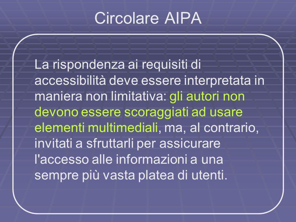 Circolare AIPA La rispondenza ai requisiti di accessibilità deve essere interpretata in maniera non limitativa: gli autori non devono essere scoraggia