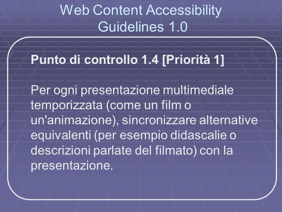 Web Content Accessibility Guidelines 1.0 Punto di controllo 1.4 [Priorità 1] Per ogni presentazione multimediale temporizzata (come un film o un'anima