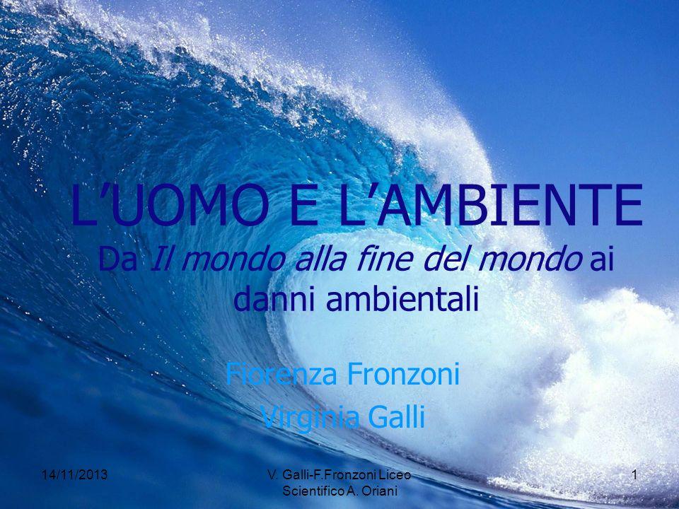 14/11/2013V. Galli-F.Fronzoni Liceo Scientifico A. Oriani 1 LUOMO E LAMBIENTE Da Il mondo alla fine del mondo ai danni ambientali Fiorenza Fronzoni Vi