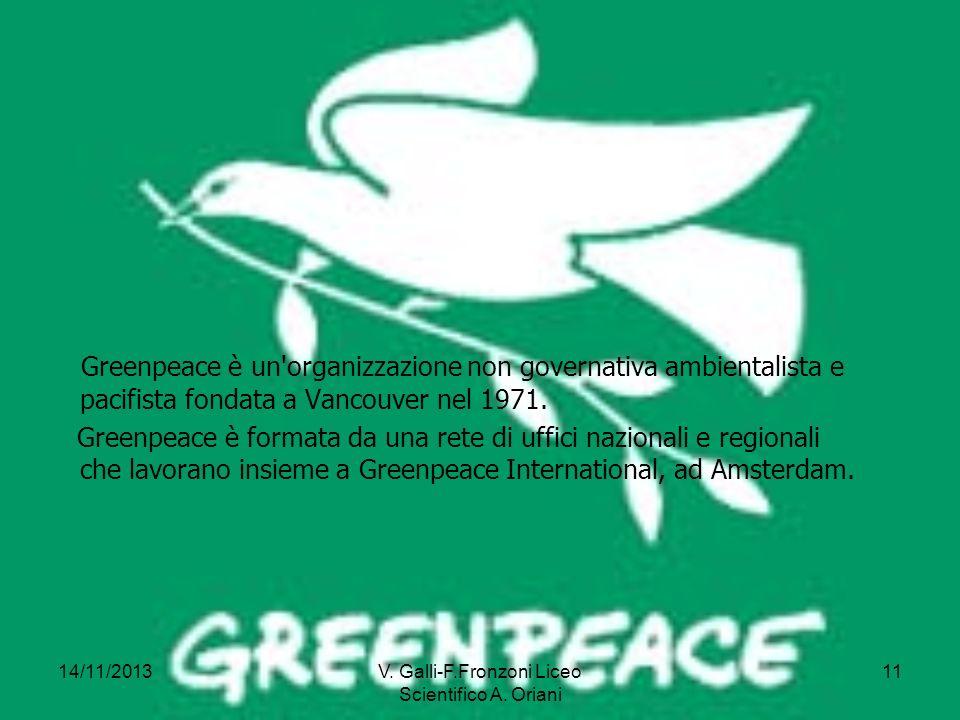 14/11/2013V. Galli-F.Fronzoni Liceo Scientifico A. Oriani 11 Greenpeace è un'organizzazione non governativa ambientalista e pacifista fondata a Vancou