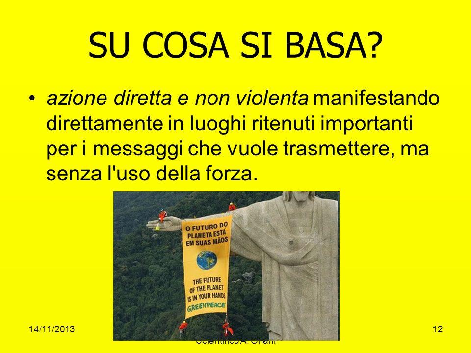 14/11/2013V. Galli-F.Fronzoni Liceo Scientifico A. Oriani 12 SU COSA SI BASA? azione diretta e non violenta manifestando direttamente in luoghi ritenu