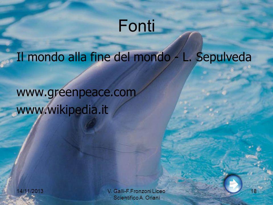 14/11/2013V. Galli-F.Fronzoni Liceo Scientifico A. Oriani 18 Fonti Il mondo alla fine del mondo - L. Sepulveda www.greenpeace.com www.wikipedia.it