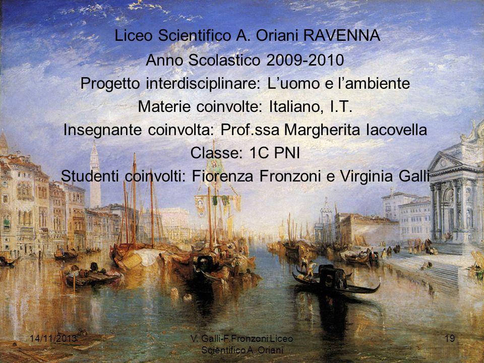 14/11/2013V. Galli-F.Fronzoni Liceo Scientifico A. Oriani 19 Liceo Scientifico A. Oriani RAVENNA Anno Scolastico 2009-2010 Progetto interdisciplinare: