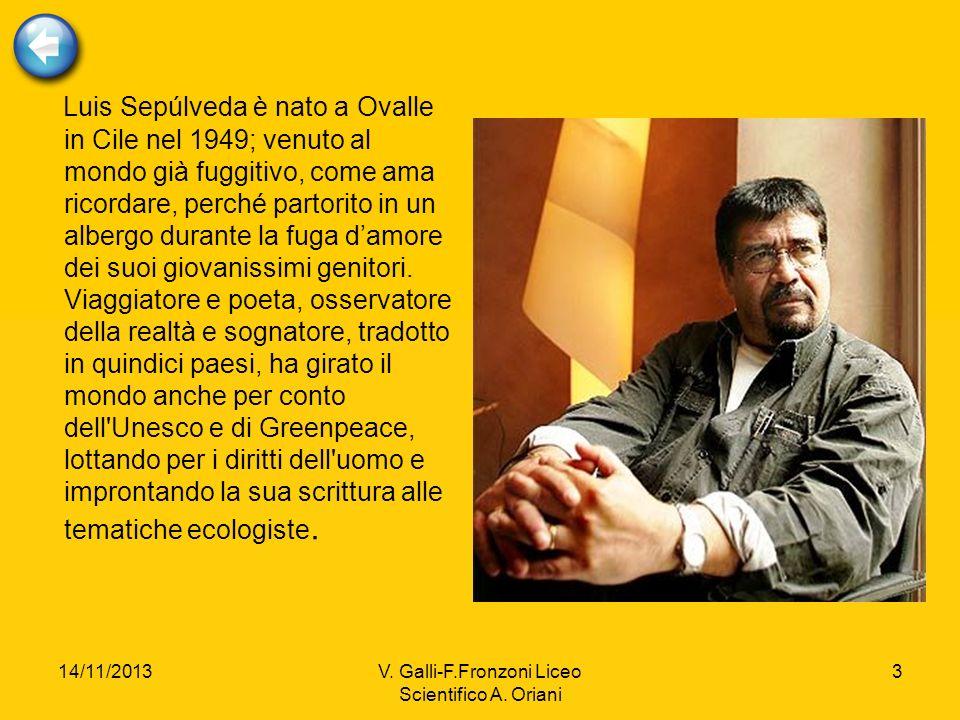 14/11/2013V. Galli-F.Fronzoni Liceo Scientifico A. Oriani 3 Luis Sepúlveda è nato a Ovalle in Cile nel 1949; venuto al mondo già fuggitivo, come ama r
