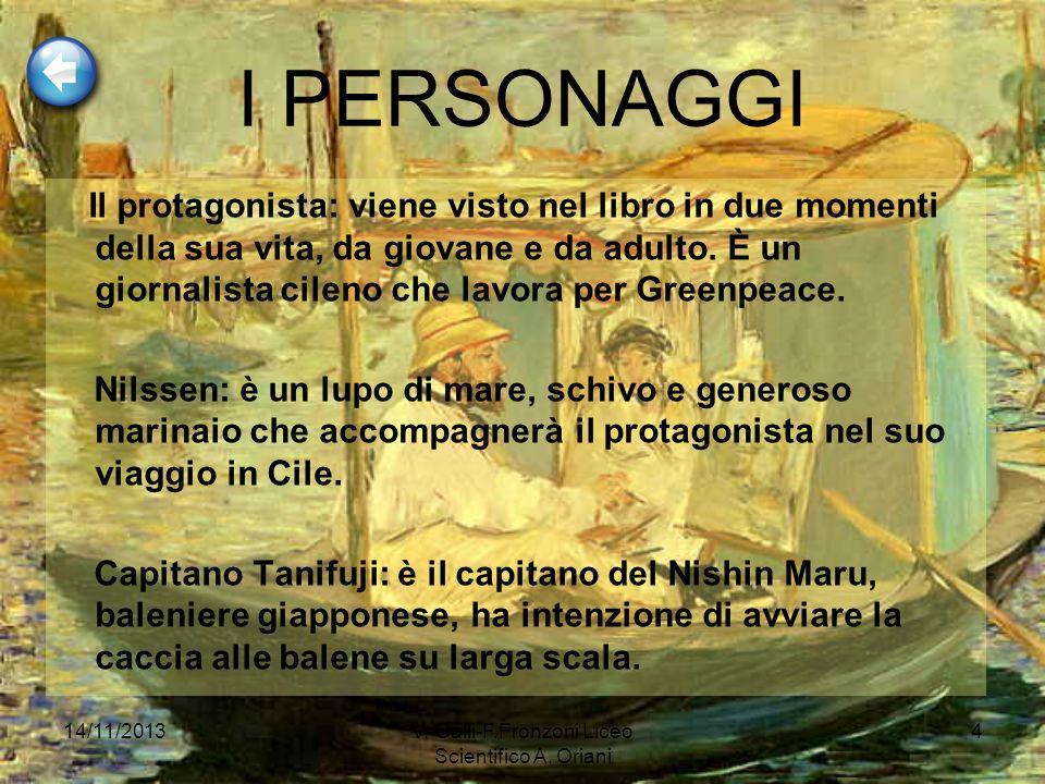 14/11/2013V. Galli-F.Fronzoni Liceo Scientifico A. Oriani 4 Il protagonista: viene visto nel libro in due momenti della sua vita, da giovane e da adul