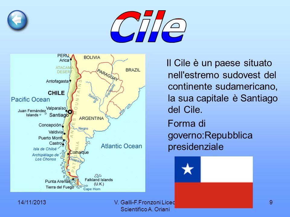 14/11/2013V. Galli-F.Fronzoni Liceo Scientifico A. Oriani 9 Il Cile è un paese situato nell'estremo sudovest del continente sudamericano, la sua capit