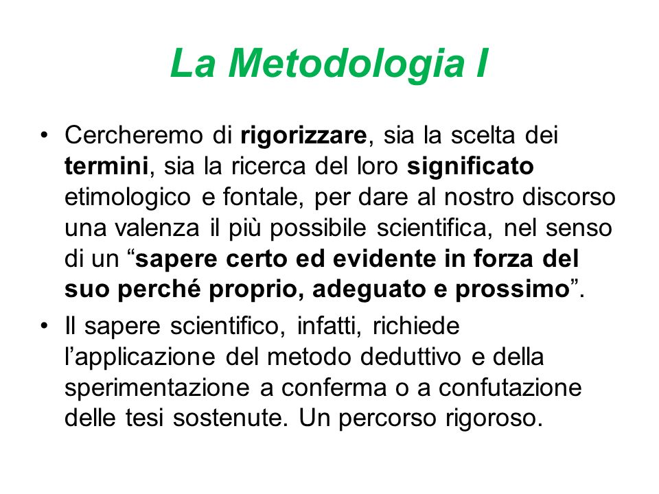 La Metodologia I Cercheremo di rigorizzare, sia la scelta dei termini, sia la ricerca del loro significato etimologico e fontale, per dare al nostro d