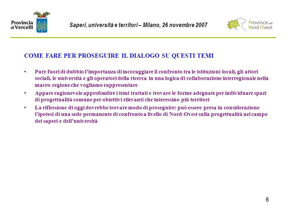 6 COME FARE PER PROSEGUIRE IL DIALOGO SU QUESTI TEMI Saperi, università e territori – Milano, 26 novembre 2007 Pare fuori di dubbio limportanza di inc