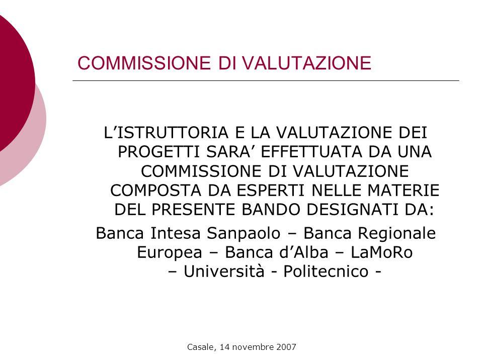 Casale, 14 novembre 2007 COMMISSIONE DI VALUTAZIONE LISTRUTTORIA E LA VALUTAZIONE DEI PROGETTI SARA EFFETTUATA DA UNA COMMISSIONE DI VALUTAZIONE COMPO