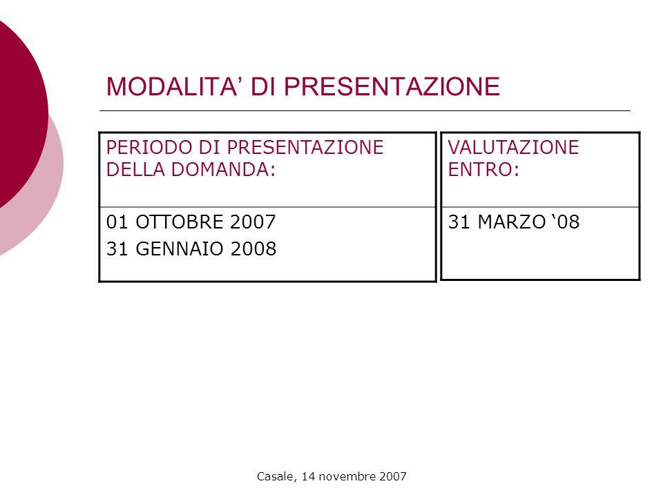 Casale, 14 novembre 2007 MODALITA DI PRESENTAZIONE PERIODO DI PRESENTAZIONE DELLA DOMANDA: 01 OTTOBRE 2007 31 GENNAIO 2008 VALUTAZIONE ENTRO: 31 MARZO