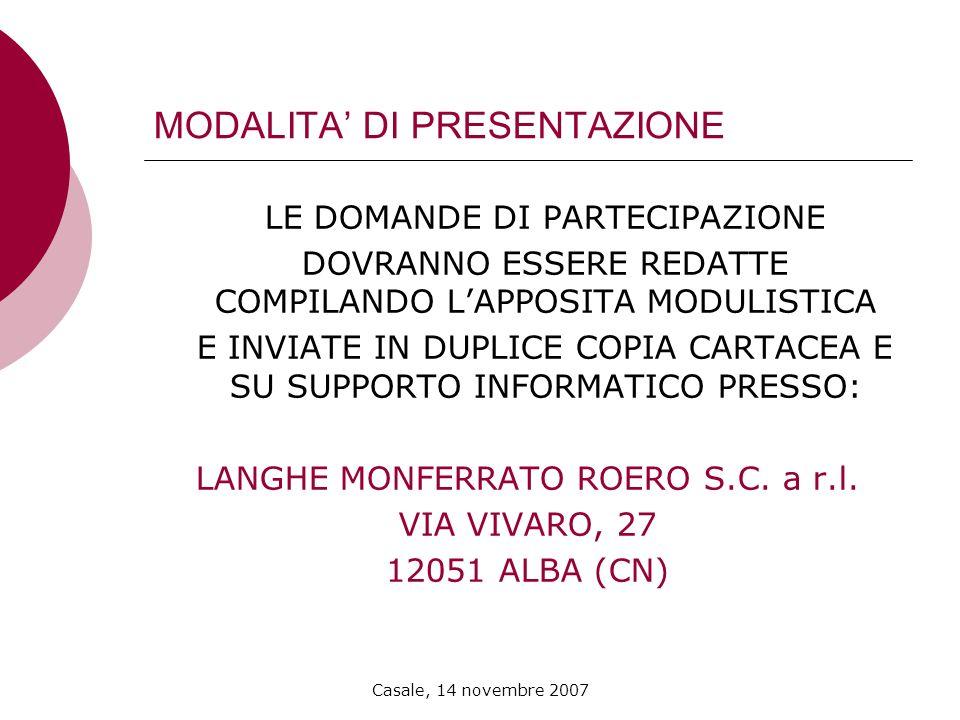 Casale, 14 novembre 2007 MODALITA DI PRESENTAZIONE LE DOMANDE DI PARTECIPAZIONE DOVRANNO ESSERE REDATTE COMPILANDO LAPPOSITA MODULISTICA E INVIATE IN