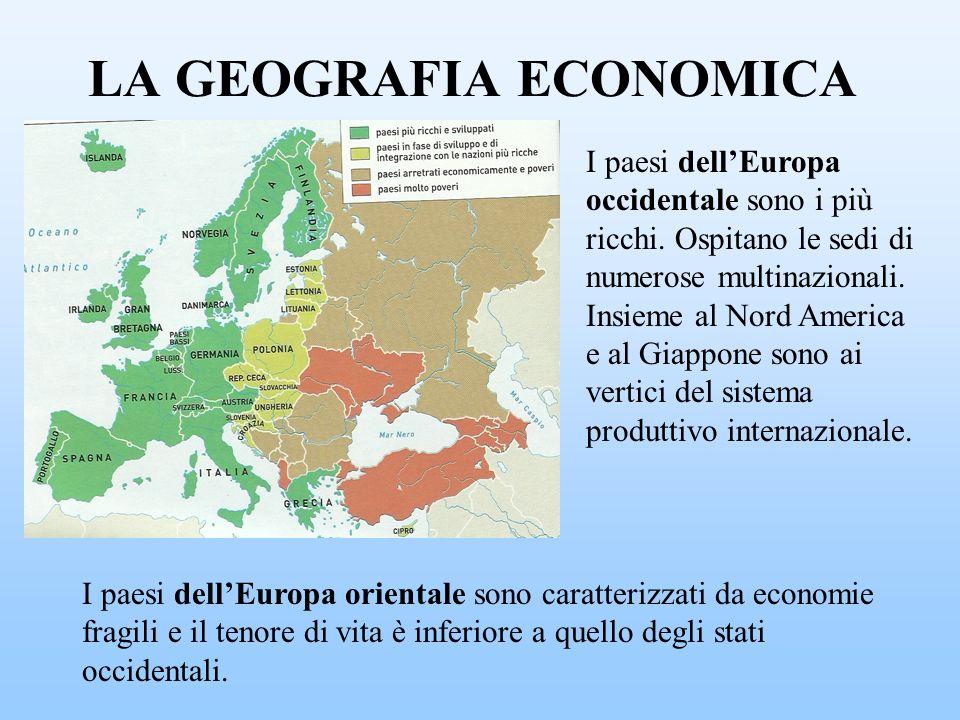 LA GEOGRAFIA ECONOMICA I paesi dellEuropa occidentale sono i più ricchi. Ospitano le sedi di numerose multinazionali. Insieme al Nord America e al Gia