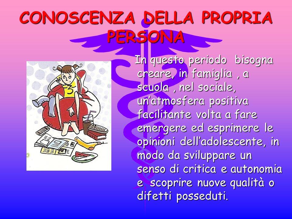 CONOSCENZA DELLA PROPRIA PERSONA In questo periodo bisogna creare, in famiglia, a scuola, nel sociale, unatmosfera positiva facilitante volta a fare e