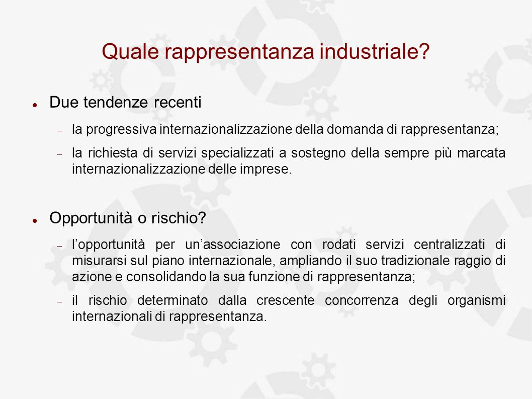 Quale rappresentanza industriale? Due tendenze recenti la progressiva internazionalizzazione della domanda di rappresentanza; la richiesta di servizi