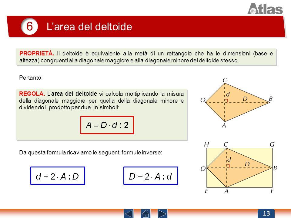 6 Larea del deltoide 13 PROPRIETÀ. Il deltoide è equivalente alla metà di un rettangolo che ha le dimensioni (base e altezza) congruenti alla diagonal