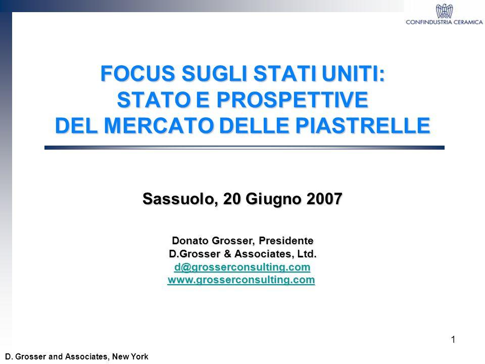 1 FOCUS SUGLI STATI UNITI: STATO E PROSPETTIVE DEL MERCATO DELLE PIASTRELLE D. Grosser and Associates, New York Sassuolo, 20 Giugno 2007 Donato Grosse