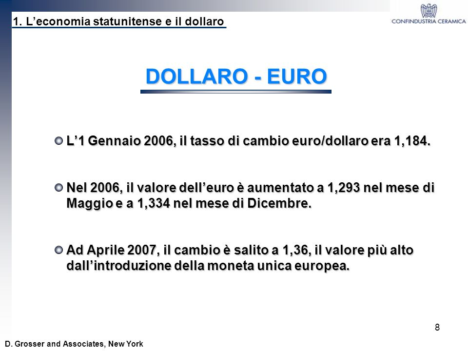 8 1. Leconomia statunitense e il dollaro D. Grosser and Associates, New York DOLLARO - EURO L1 Gennaio 2006, il tasso di cambio euro/dollaro era 1,184
