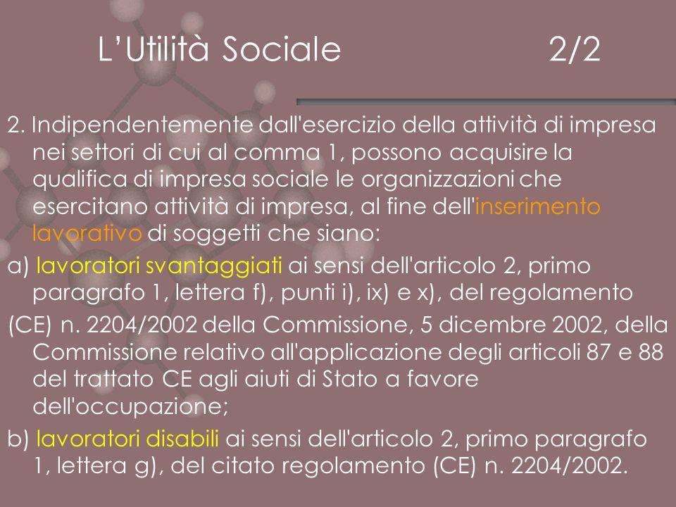 LUtilità Sociale 2/2 2. Indipendentemente dall'esercizio della attività di impresa nei settori di cui al comma 1, possono acquisire la qualifica di im