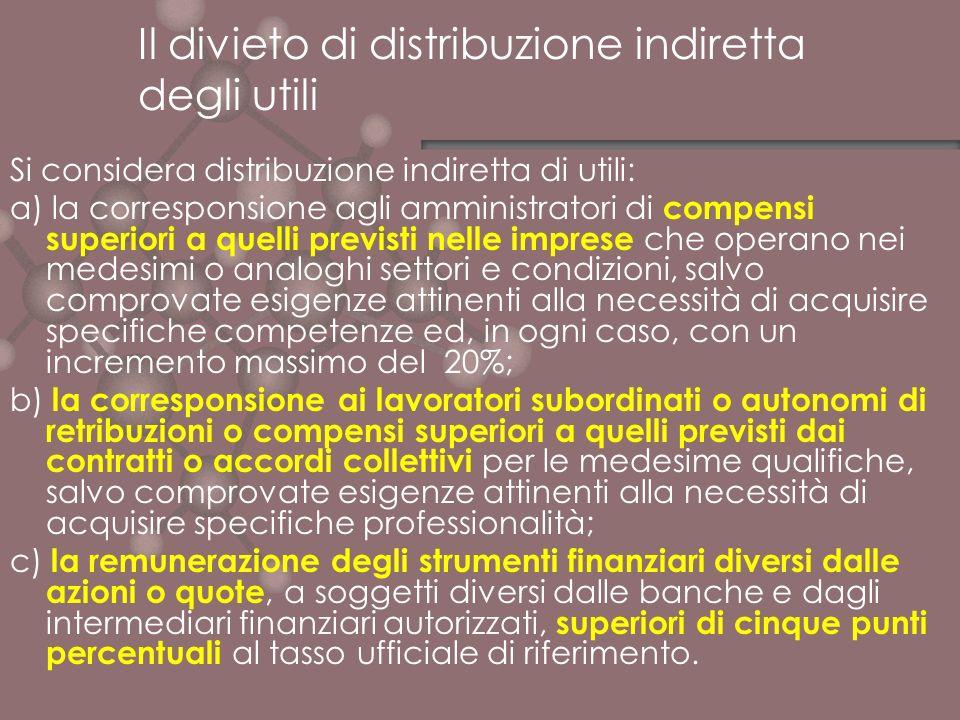 Il divieto di distribuzione indiretta degli utili Si considera distribuzione indiretta di utili: a) la corresponsione agli amministratori di compensi