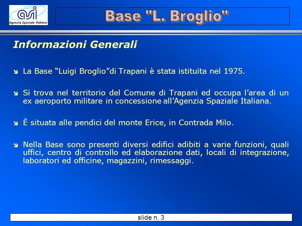 slide n. 3 Informazioni Generali î La Base Luigi Brogliodi Trapani è stata istituita nel 1975. î Si trova nel territorio del Comune di Trapani ed occu