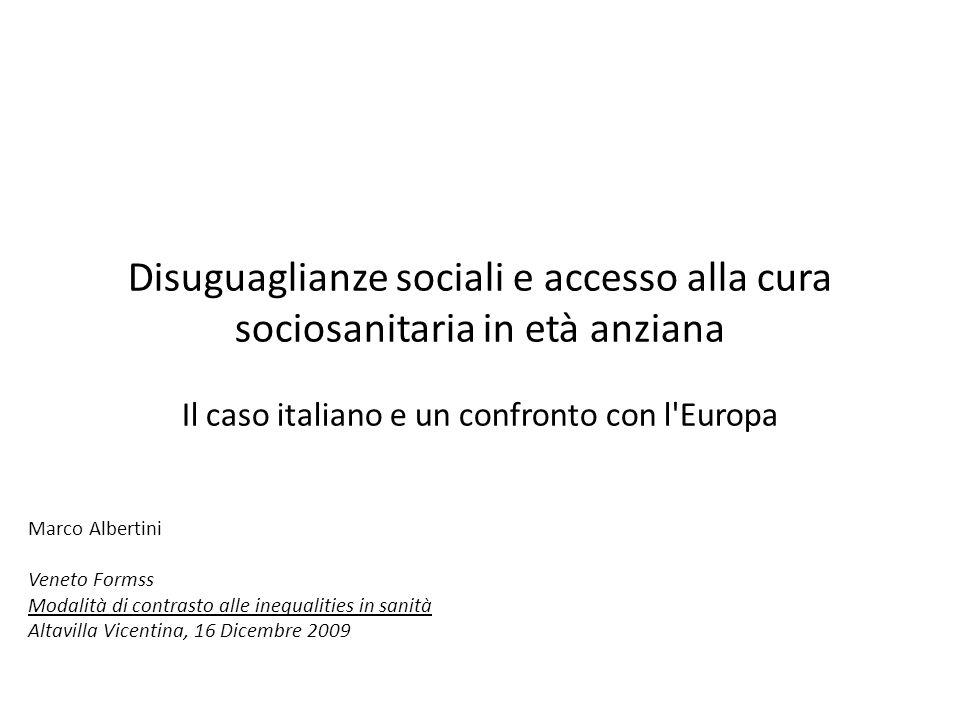 Disuguaglianze sociali e accesso alla cura sociosanitaria in età anziana Il caso italiano e un confronto con l'Europa Marco Albertini Veneto Formss Mo