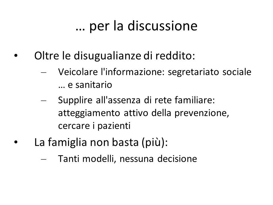… per la discussione Oltre le disugualianze di reddito: – Veicolare l'informazione: segretariato sociale … e sanitario – Supplire all'assenza di rete