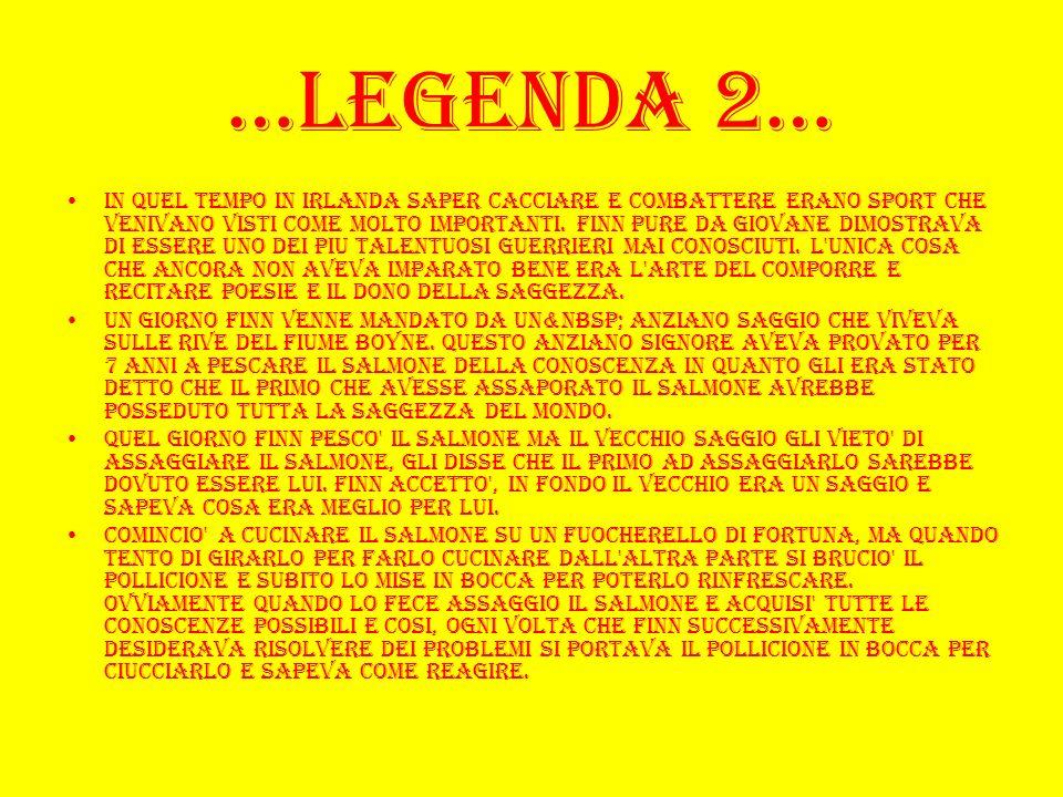 …Legenda 2… In quel tempo in Irlanda saper cacciare e combattere erano sport che venivano visti come molto importanti. Finn pure da giovane dimostrava