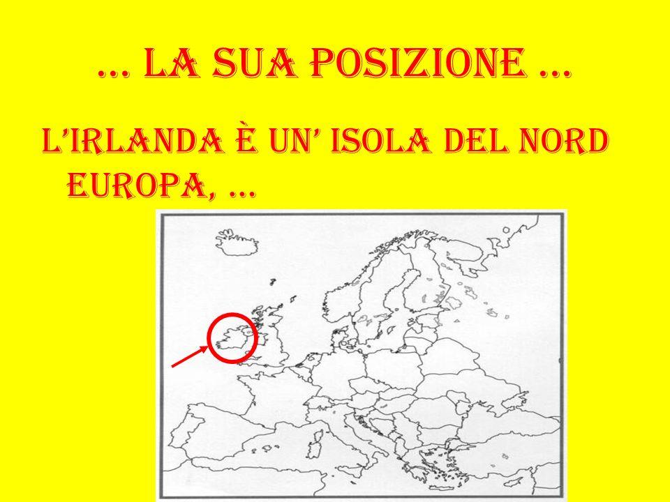 … La sua posizione … Lirlanda è un isola del nord europa, …