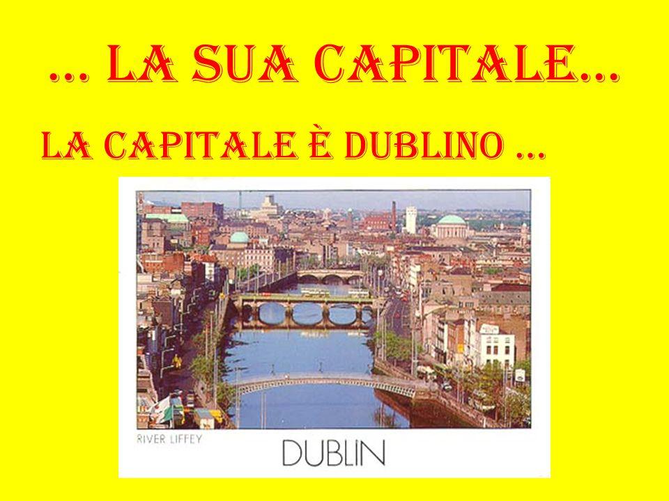 … La sua capitale... La capitale è Dublino …