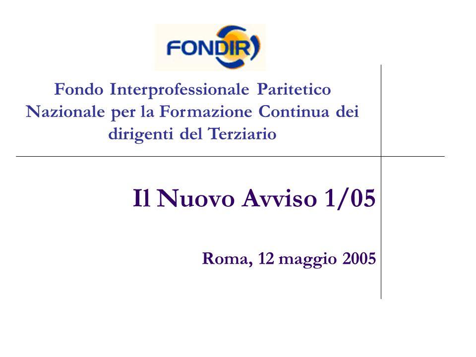 Il Nuovo Avviso 1/05 Roma, 12 maggio 2005 Fondo Interprofessionale Paritetico Nazionale per la Formazione Continua dei dirigenti del Terziario
