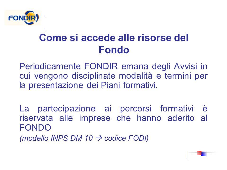 Come si accede alle risorse del Fondo Periodicamente FONDIR emana degli Avvisi in cui vengono disciplinate modalità e termini per la presentazione dei