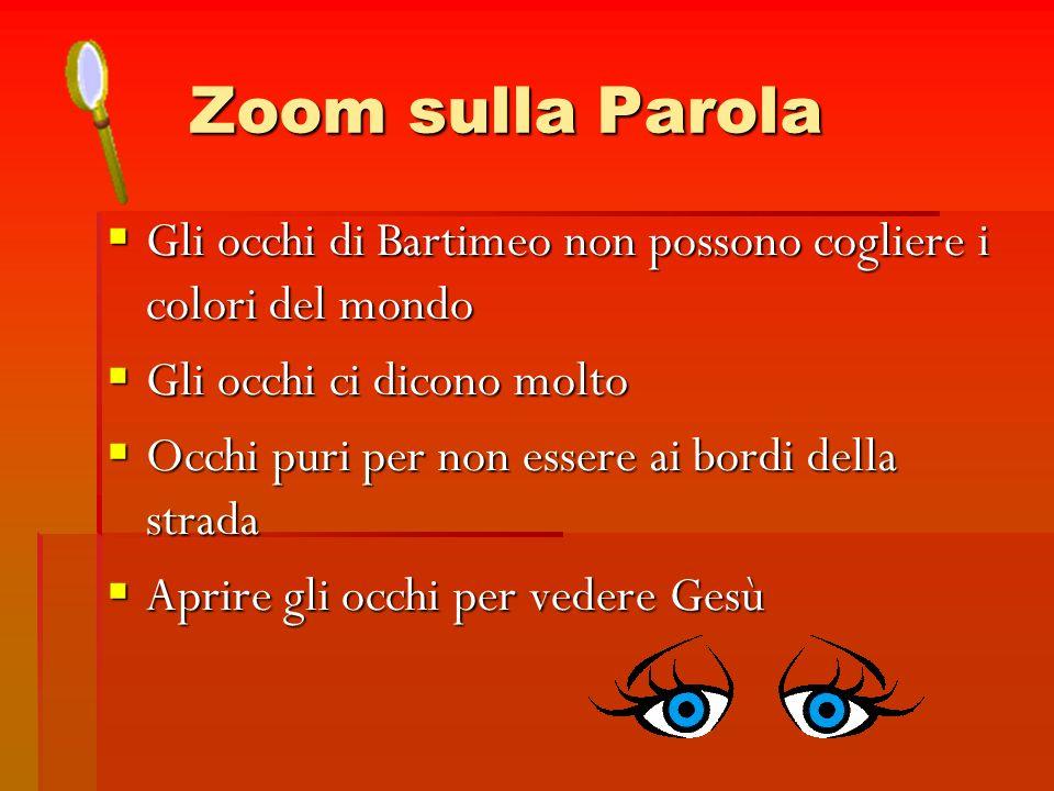 Zoom sulla Parola Gli occhi di Bartimeo non possono cogliere i colori del mondo Gli occhi di Bartimeo non possono cogliere i colori del mondo Gli occh