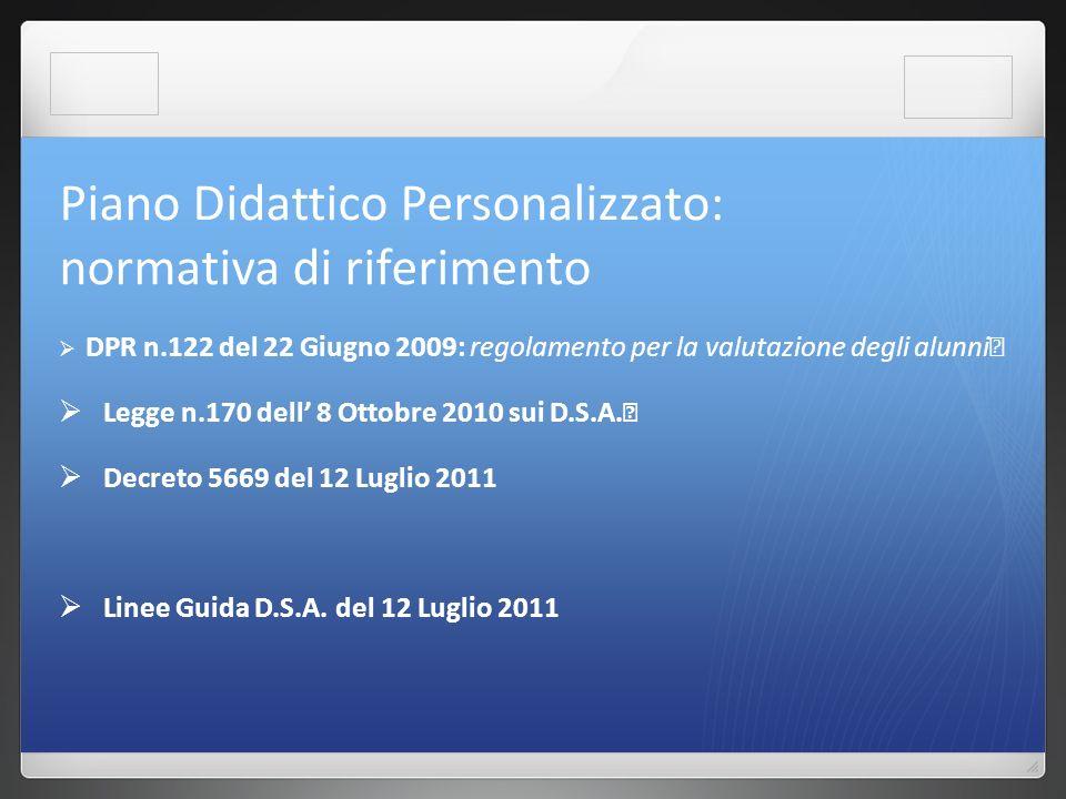 Piano Didattico Personalizzato: normativa di riferimento DPR n.122 del 22 Giugno 2009: regolamento per la valutazione degli alunni Legge n.170 dell 8 Ottobre 2010 sui D.S.A.