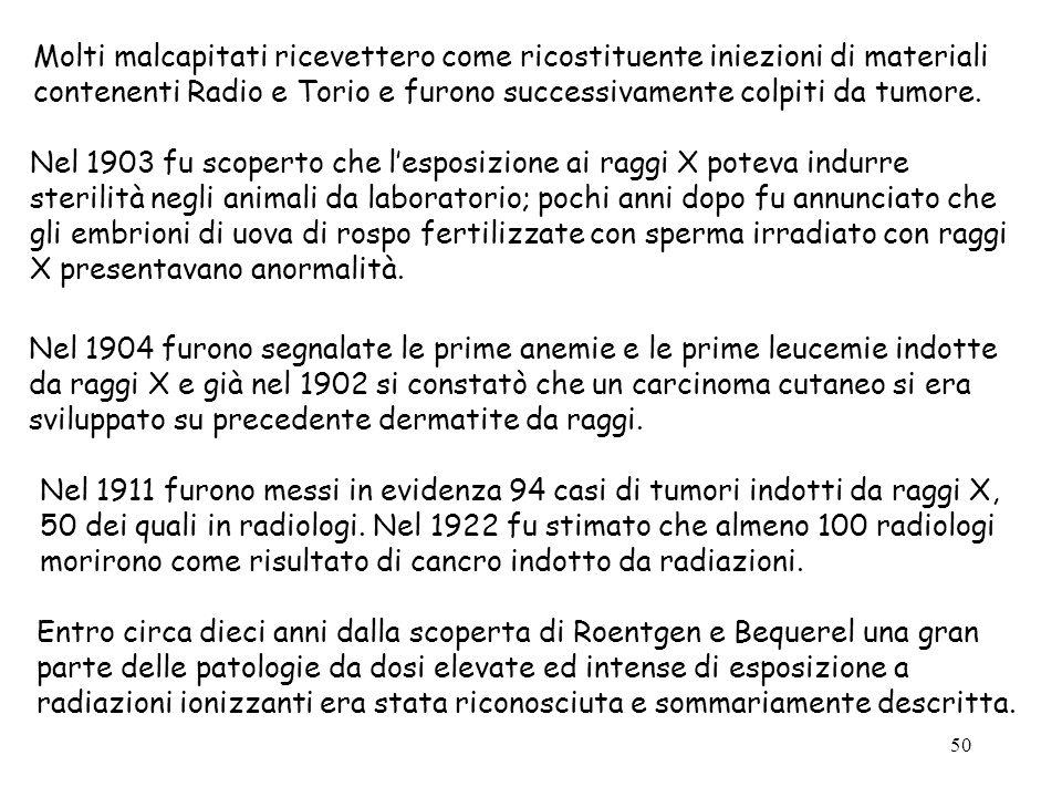50 Molti malcapitati ricevettero come ricostituente iniezioni di materiali contenenti Radio e Torio e furono successivamente colpiti da tumore. Nel 19