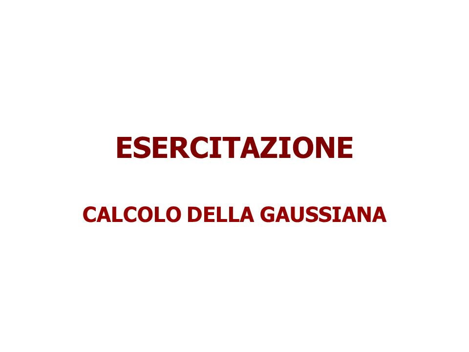 ESERCITAZIONE CALCOLO DELLA GAUSSIANA