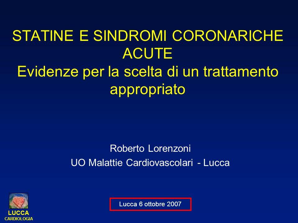 LUCCA CARDIOLOGIA STATINE E SINDROMI CORONARICHE ACUTE Evidenze per la scelta di un trattamento appropriato Roberto Lorenzoni UO Malattie Cardiovascol