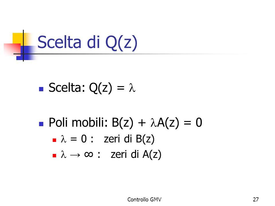 Controllo GMV27 Scelta di Q(z) Scelta: Q(z) = Poli mobili: B(z) + A(z) = 0 = 0 : zeri di B(z) : zeri di A(z)