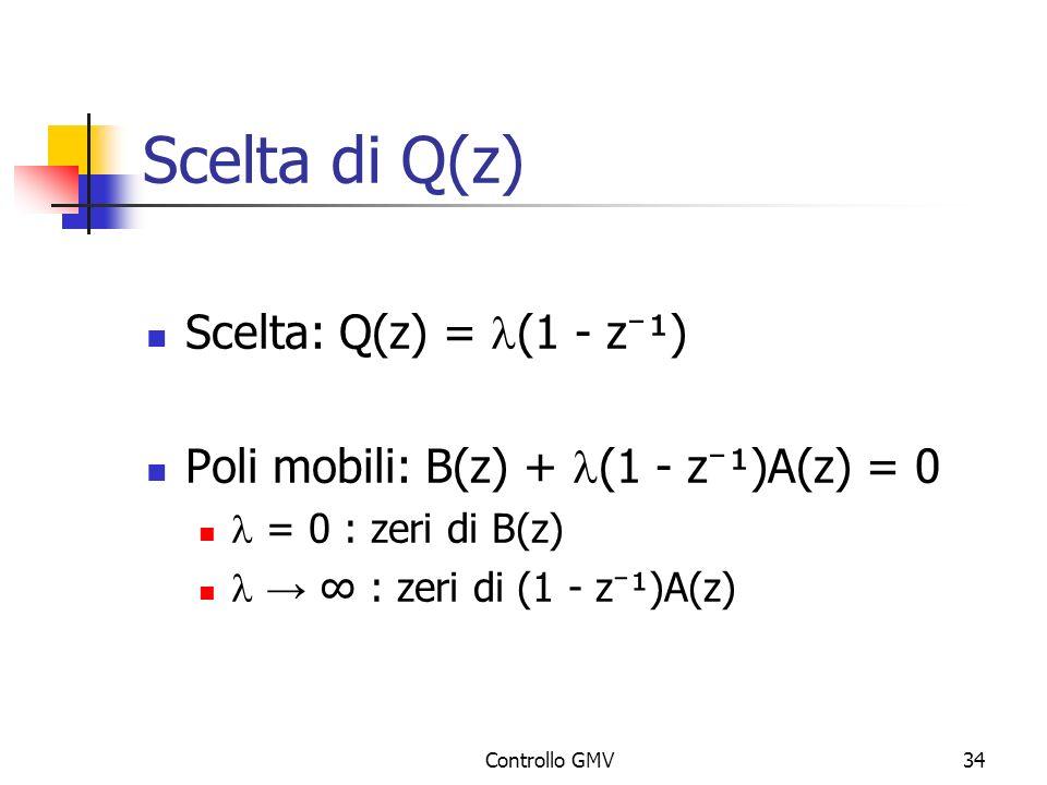 Controllo GMV34 Scelta di Q(z) Scelta: Q(z) = (1 - z ¹) Poli mobili: B(z) + (1 - z ¹)A(z) = 0 = 0 : zeri di B(z) : zeri di (1 - z ¹)A(z)