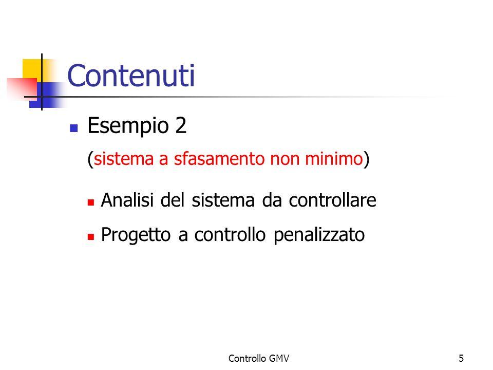 Controllo GMV5 Contenuti Esempio 2 (sistema a sfasamento non minimo) Analisi del sistema da controllare Progetto a controllo penalizzato