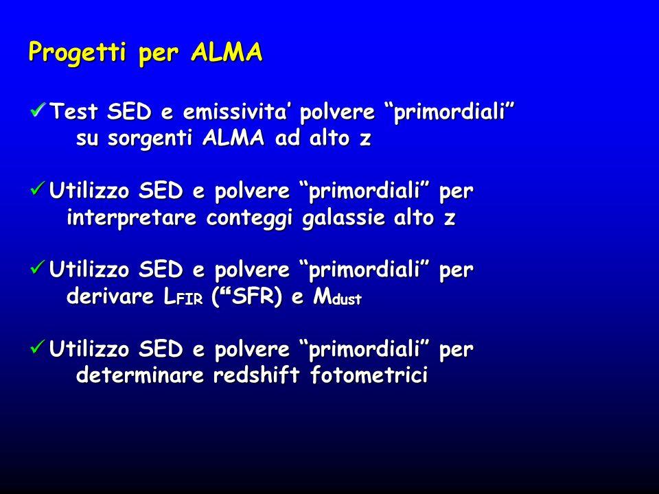 Progetti per ALMA Test SED e emissivita polvere primordiali Test SED e emissivita polvere primordiali su sorgenti ALMA ad alto z su sorgenti ALMA ad a