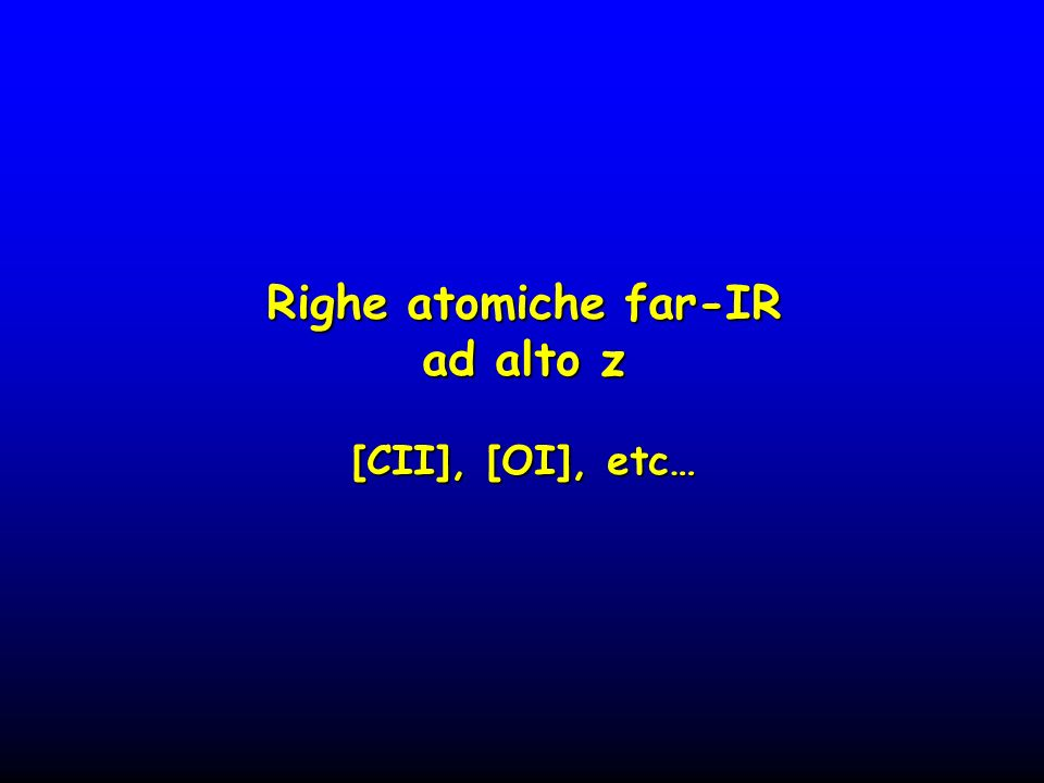 Righe atomiche far-IR ad alto z [CII], [OI], etc…