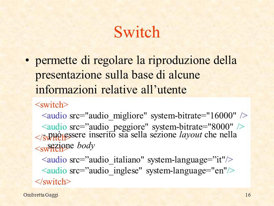 Ombretta Gaggi16 Switch permette di regolare la riproduzione della presentazione sulla base di alcune informazioni relative allutente - può essere inserito sia sella sezione layout che nella sezione body
