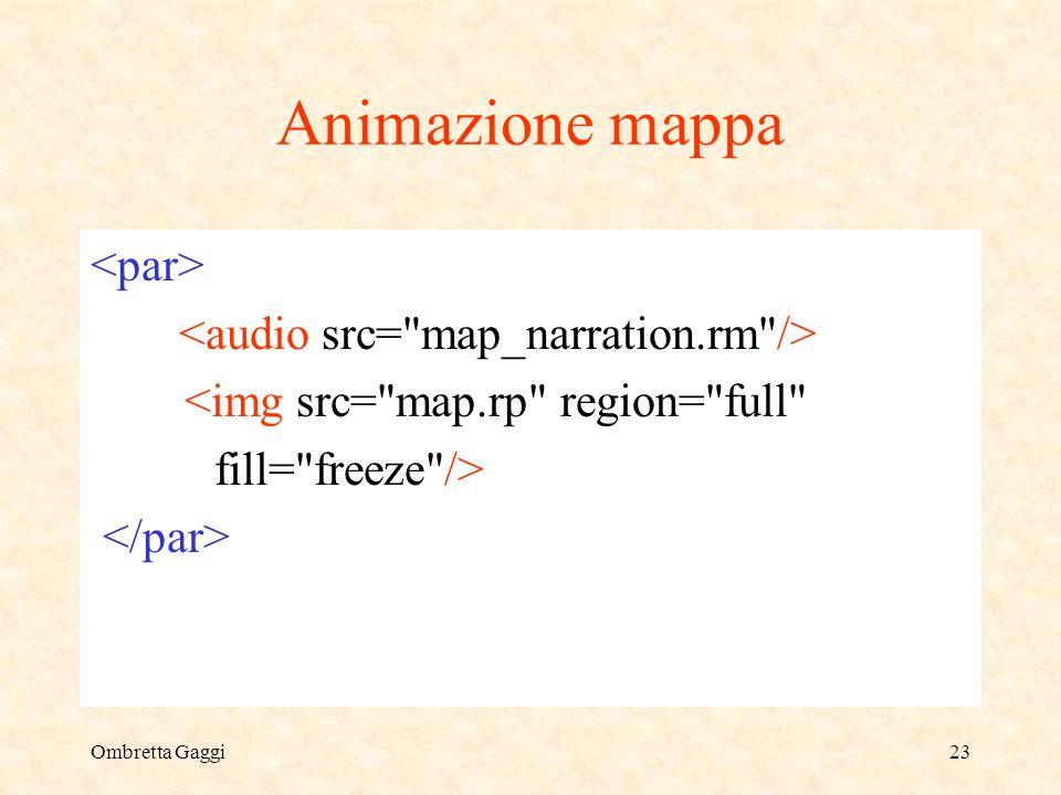 Ombretta Gaggi23 Animazione mappa <img src= map.rp region= full fill= freeze />