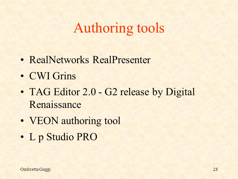 Ombretta Gaggi28 Authoring tools RealNetworks RealPresenter CWI Grins TAG Editor 2.0 - G2 release by Digital Renaissance VEON authoring tool L p Studi